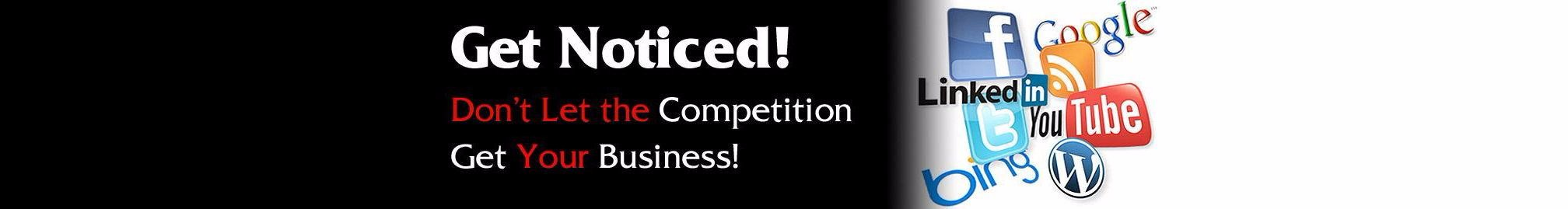 Get Noticed, Don't Let the Competition Get Your Business