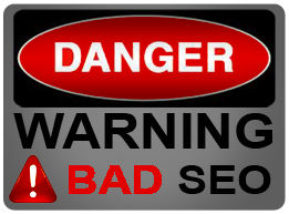 Danger! Warning Bad SEO Signs