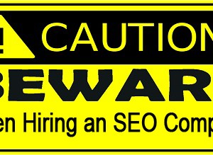 Caution - Beware when Hiring as SEO Company